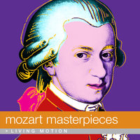 Mozart: Masterpieces (Classical music, Symphony No. 40, Don Giovanni, Rondo alla Turca, Divertimento, Lullaby, Piano Pieces), Living Motion — Вольфганг Амадей Моцарт