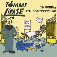 (I'm Gonna) Tell God Everything — Tommy Loose