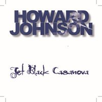 Jet Black Casanova — Howard Johnson