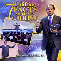 7 Uplifting Facts of Life in Christ — Chris Oyakhilome DSc. DD.