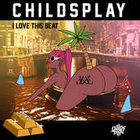 I Love This Beat — ChildsPlay