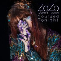 I Won't Leave Your Bed Tonight — ZOZO