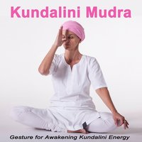 Kundalini Mudra Gesture for Awakening Kundalini Energy (Spiritual Music for Body, Mind & Spirit) — Divine Meditation