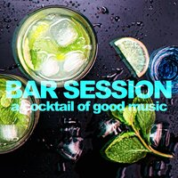 Bar Session - A Cocktail of Good Music — сборник