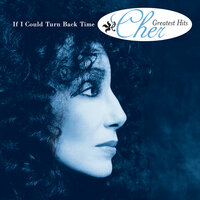 If I Could Turn Back Time: Cher's Greatest Hits — Cher