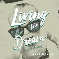 Living the Dream: Sessions — Levi Bagge