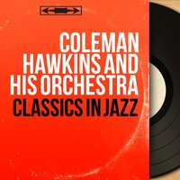 Classics in Jazz — Coleman Hawkins and His Orchestra