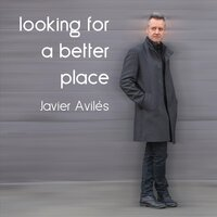 Looking for a Better Place — Javier Aviles