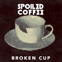 Broken Cup — Spoiled Coffee