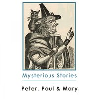 Mysterious Stories — Peter, Paul & Mary