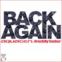 Back Again — Aquagen Meets Freddy Fader, Aquagen & Freddy Fader