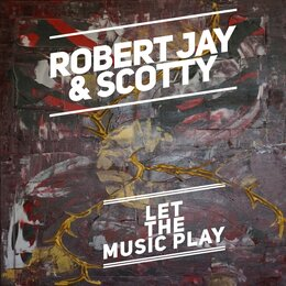 Let the Music Play — Scotty, Robert Jay