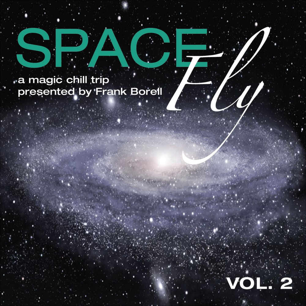 Space Fly, Vol  2 - A Magic Chill Trip Presented by Frank Borell