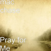 Pray for Me — mac chase