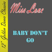 Baby Don't Go — Miss Love