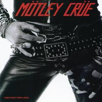 Too Fast For Love — Mötley Crüe