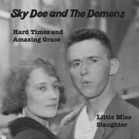 Hard Times and Amazing Grace — Sky Dee and The Demons