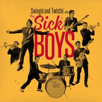Swingin' and Twistin' — The Sick Boys