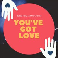 You've Got Love — Buddy Holly & The Crickets