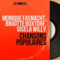 Chansons populaires — Gisela Willy, Brigitte Buxtorf, Monique Fasnacht, Monique Fasnacht, Brigitte Buxtorf, Gisela Willy