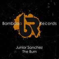 The Burn — Junior Sanchez