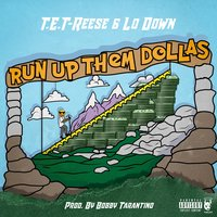 Run up Them Dollas — Lo Down, T.E.T-Reese