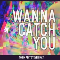 Wanna Catch You — Tobix, Steven May