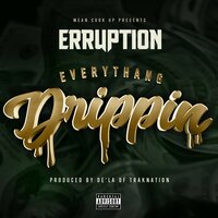 Everythang Drippin — Erruption, De'la