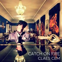 Catch on Fire — Claes Cem