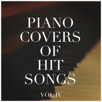 Piano Covers of Hit Songs, Vol. 4 — Best Of Hits, Piano Bar, Piano Covers Club