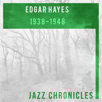 1938-1948 — Edgar Hayes, Edgar Hayes And His Orchestra, Edgar Hayes, Edgar Hayes and His Orchestra, Edgar Hayes and His Stardusters, Edgar Hayes and His Stardusters