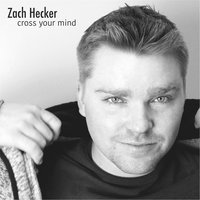 Cross Your Mind — Zach Hecker