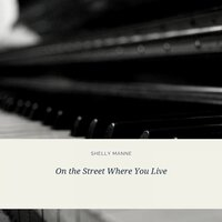 On the Street Where You Live — Shelly Manne and His Men, Shelly Manne, Shelly Manne and His Friends, Shelly Manne & His Men, Shelly Manne, Shelly Manne And His Friends, Фредерик Лоу