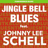 Jingle Bell Blues — Johnny Lee Schell, Funkwrench Blues