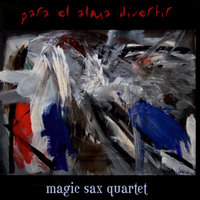 Para el Alma Divertir — Magic Sax Quartet