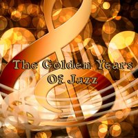 The Golden Years Of Jazz — Lounge Café, Bossa Nova, Chillout Lounge, Lounge Café, Chillout Lounge, Bossa Nova