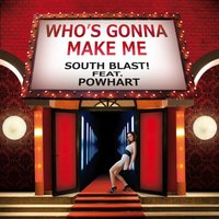 Who's Gonna Make Me feat. Powhart — South Blast! feat. Powhart