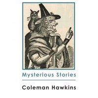 Mysterious Stories — Coleman Hawkins All-Stars, Coleman Hawkins' 52nd Street All-Stars, Coleman Hawkins And Orchestra, Coleman Hawkins And His All-Stars, Coleman Hawkins' 52nd Street All-Stars, Coleman Hawkins And Orchestra, Coleman Hawkins All-Stars, Coleman Hawkins And His All-Stars