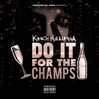 Do It for the Champs — King Killumbia