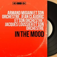 In the Mood — Armand Migiani Et Son Orchestre, Jean Claudric et son orchestre, Jacques Loussier et son orchestre