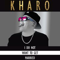 I do Not Want To Get Married — Kharo