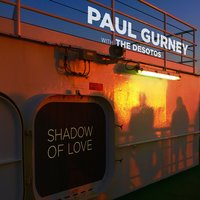 Shadow of Love — Paul Gurney, The DeSotos