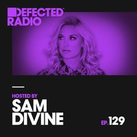 Defected Radio Episode 129 (hosted by Sam Divine) — Defected Radio
