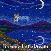 Dream a Little Dream — Burt Wolff, Joe Wolff