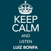 Keep Calm and Listen Luiz Bonfa — Luiz Bonfá
