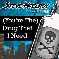 (You're The) Drug That I Need — Steve McElroy, Mavmac