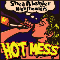 Hot Mess — Shea Abshier & the Nighthowlers