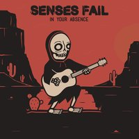 In Your Absence — Senses Fail
