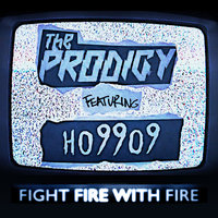 Fight Fire with Fire — The Prodigy, HO99O9