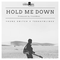 Hold Me Down — The Unknown, band., Yhung Switch